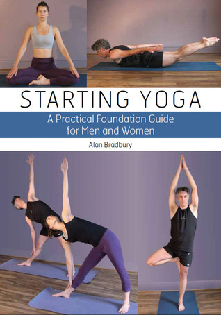 Starting Yoga: A Practical Foundation Guide for Men and Women Alan Bradbury
