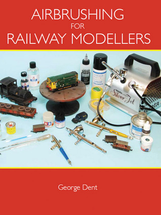 Airbrushing for Railway Modellers  by  George Dent