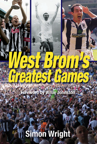 West Broms Greatest Games Simon Wright