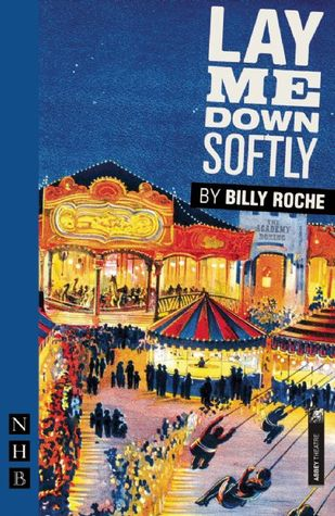 Lay Me Down Softly Billy Roche
