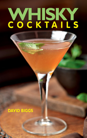 Whisky Cocktails  by  David Biggs