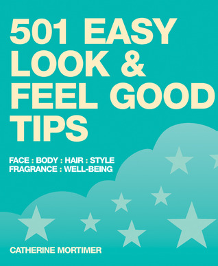 501 Easy Look & Feel Good Tips  by  Catherine Mortimer
