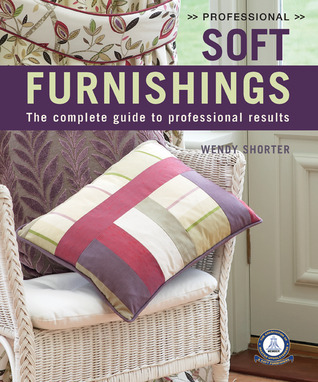 Professional Soft Furnishings: The Complete Guide to Professional Results  by  Wendy Shorter