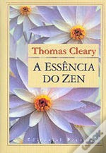 A Essência do Zen  by  Thomas Cleary