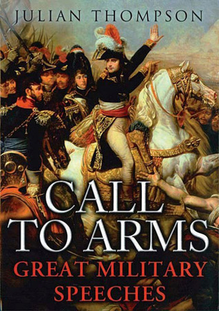 Call to Arms: The Great Military Speeches Julian Thompson