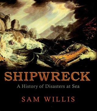 Shipwreck: A History of Disasters at Sea  by  Sam Willis
