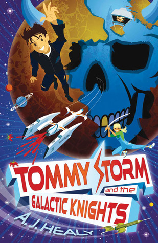Tommy Storm and the Galactic Knights  by  A.J.  Healy