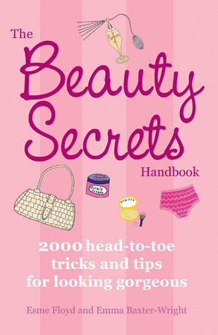 The Beauty Secrets Handbook: 2000 Head-to-Toe Tricks and Tips for Looking Gorgeous  by  Esme Floyd