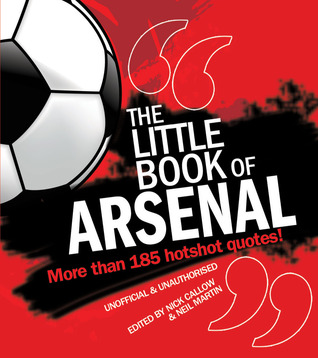 Little Book of Arsenal: More Than 185 Hotshot Quotes! Nick Callow