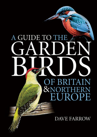 A Guide to the Garden Birds of Britain & Northern Europe  by  Dave Farrow