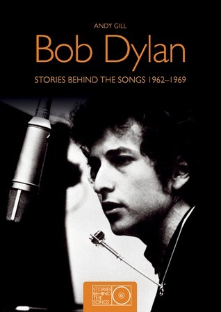 Bob Dylan: Stories Behind the Songs 1962-1969 Andy Gill