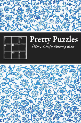 Pretty Puzzles: Killer Sudoku for Discerning Solvers Tim Dedopulos
