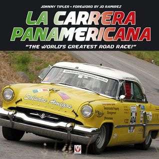 La Carrera Panamericana: The Worlds Greatest Road Race!  by  Johnny Tipler