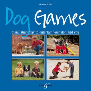 Dog Games: Stimulating Play to Entertain Your Dog and You Christiane Blenski