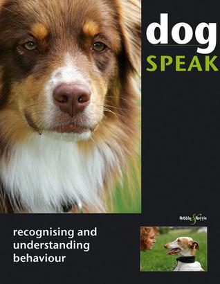 Dog Speak: Recognising and Understanding Behaviour Christiane Blenski
