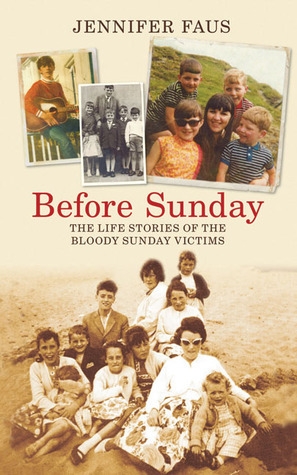 Before Sunday: The Life Stories of the Bloody Sunday Victims  by  Jennifer Faus