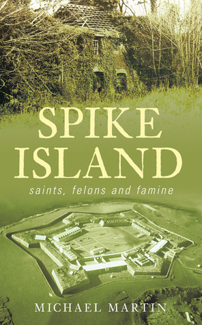 Spike Island: Saints, Felons and Famine Michael Martin