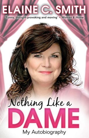 Nothing Like A Dame: My Autobiography  by  Elaine C. Smith