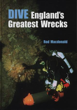 Dive Englands Greatest Wrecks Rod MacDonald