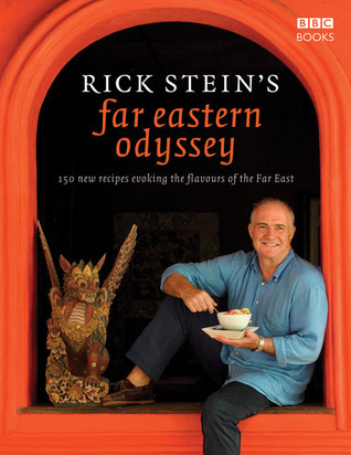 Rick Steins Far Eastern Odyssey: 150 New Recipes Evoking the Flavours of the Far East Rick Stein
