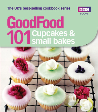 Good Food 101: Cupcakes & Small Bakes: Triple-tested Recipes  by  BBC Books