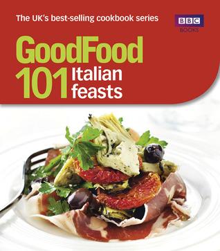 Good Food: 101 Italian Feasts: Triple-tested Recipes BBC Books
