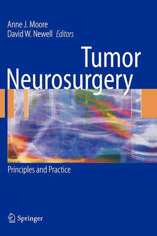 Tumor Neurosurgery: Principles and Practice  by  Anne J. Moore