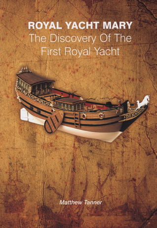 Royal Yacht Mary: The Discovery of the First Royal Yacht Matthew Tanner