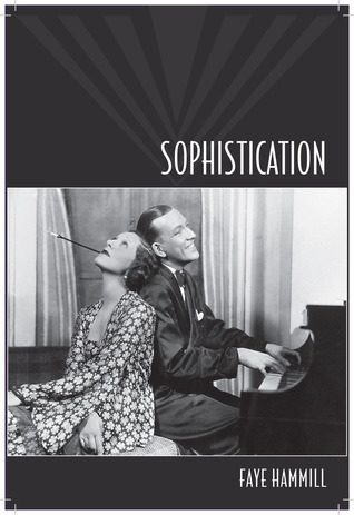 Sophistication: A Literary and Cultural History Faye Hammill