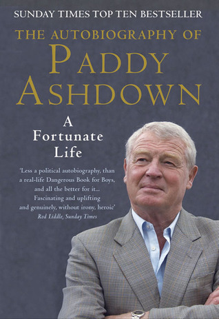 A Fortunate Life: The Autobiography of Paddy Ashdown Paddy Ashdown