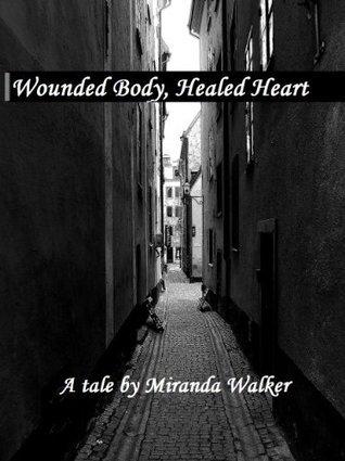 Wounded Body, Healed Heart Miranda Walker