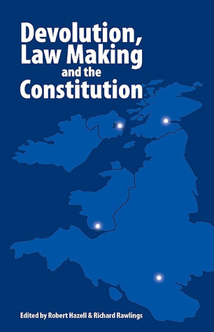 Devolution, Law Making and the Constitution Richard Rawlings