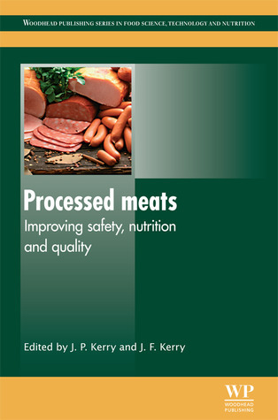 Processed Meats: Improving Safety, Nutrition and Quality  by  Joseph P. Kerry