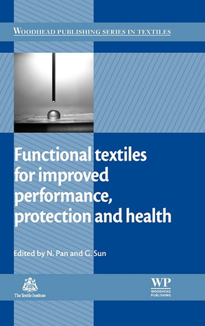 Functional Textiles for Improved Performance, Protection and Health  by  Gang Sun
