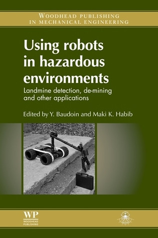 Using Robots in Hazardous Environments: Landmine Detection, De-mining and Other Applications  by  Yvan Baudoin