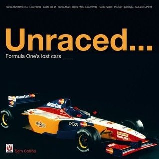Unraced...: Formula Ones lost cars  by  Sam Collins