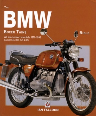 The BMW Boxer Twins Bible: All air-cooled models 1970-1996 (Except R45, R65, G/S & GS) Ian Falloon