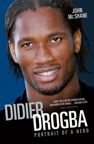 Didier Drogba: Portrait of a Hero  by  John McShane