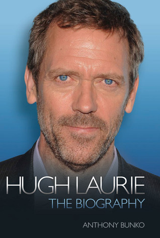 Hugh Laurie: The Biography  by  Anthony Bunko
