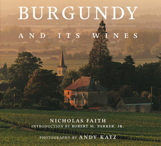 Burgundy and Its Wines  by  Nicholas Faith