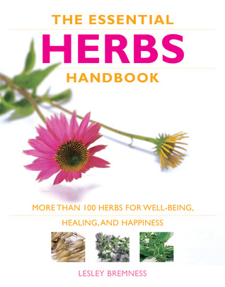 Essential Herbs Handbook: More than 100 herbs for well-being, healing, and happiness Lesley Bremness