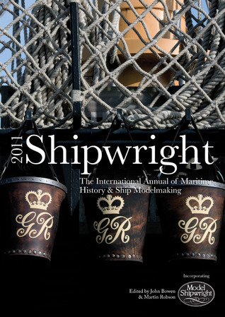 Shipwright, 2011: The International Annual for Maritime History and Ship Modelmaking John Bowen