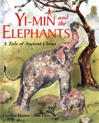 Yi-Min and the Elephants: A Tale of Ancient China  by  Caroline Heaton