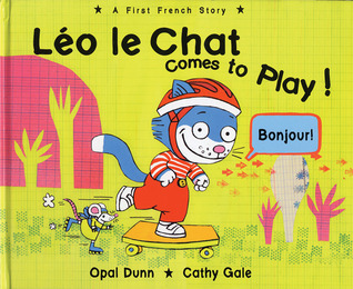 Léo le Chat Comes to Play!: A First French Story  by  Opal Dunn