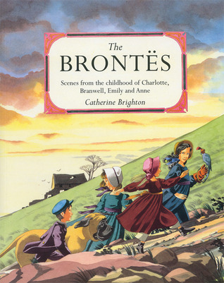 The Brontës: Scenes from the Childhood of Charlotte, Branwell, Emily, and Anne Catherine Brighton
