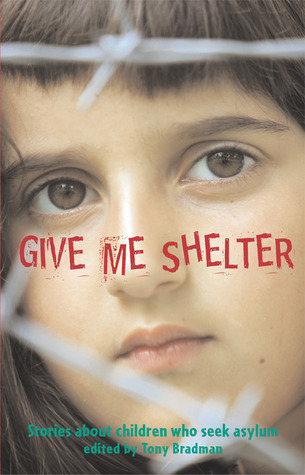 Give Me Shelter: Stories About Children Who Seek Asylum Tony Bradman