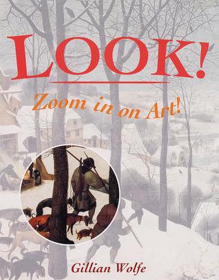 Look! Zoom in on Art!  by  Gillian Wolfe