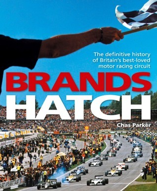 Brands Hatch: The definitive history of Britains best-loved motor racing circuit Chas Parker