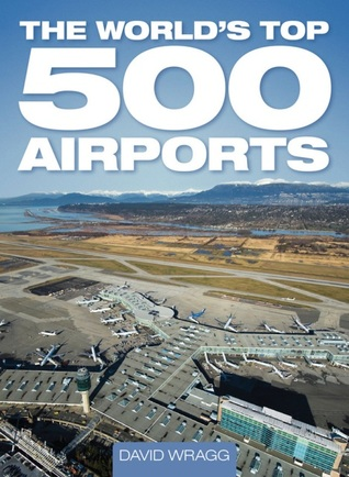 The Worlds Top 500 Airports  by  David Wragg