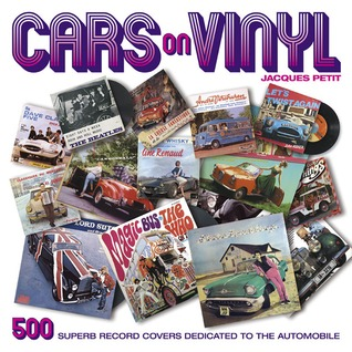 Cars on Vinyl: 500 Superb Record Covers Dedicated to the Automobile  by  Jacques Petit